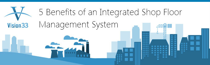 5 Benefits of an Integrated Shop Floor Management System