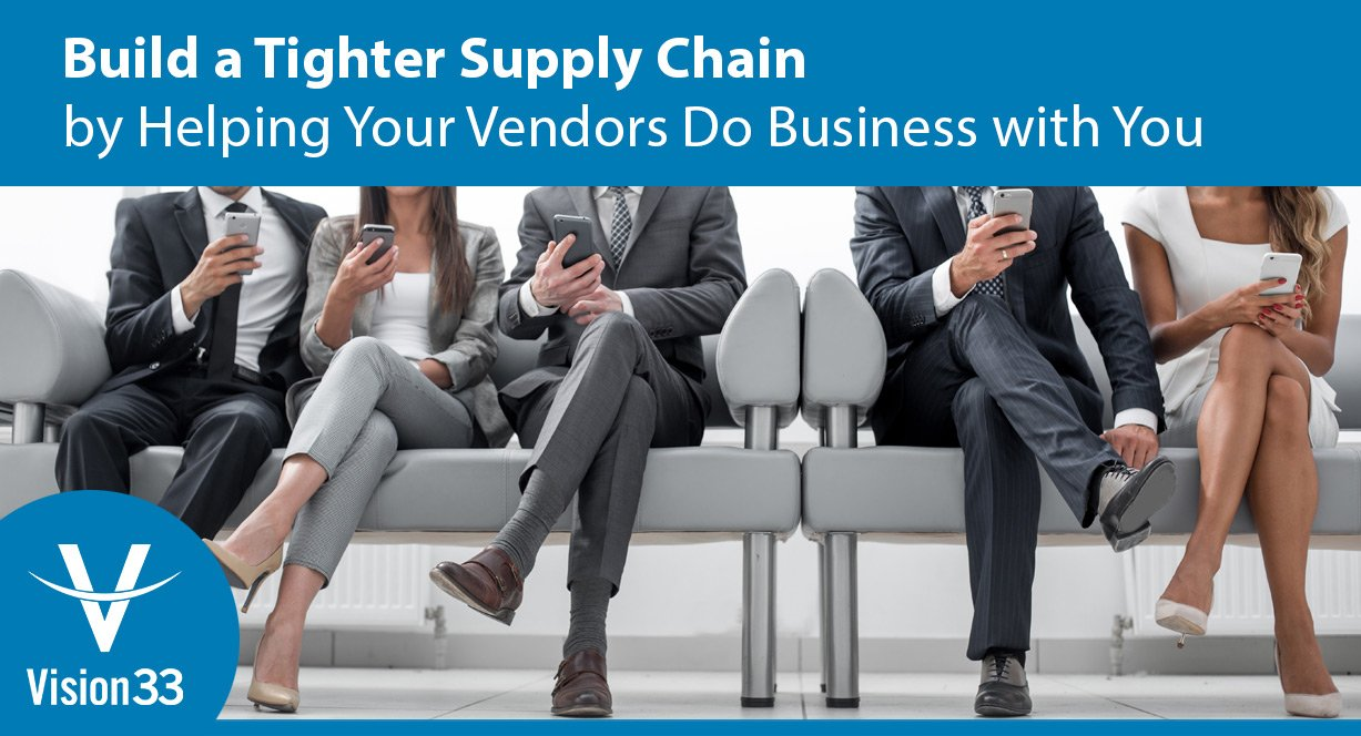 Build a Tighter Supply Chain by Helping Your Vendors Do ...