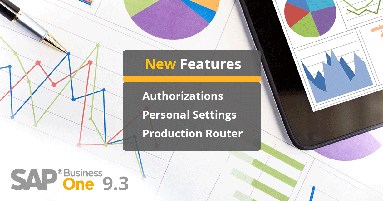 Authorizations, Personal Settings, & Production Router: The Best of What's New in SAP Business One 9.3 PART 4