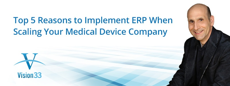 Top 5 Reasons to Implement ERP When Scaling Your Medical Device Company