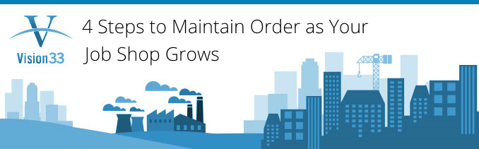 4 Steps to Maintain Order as Your Job Shop Grows