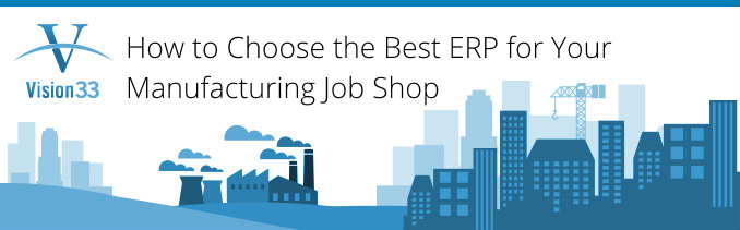 How to Choose the Best Manufacturing ERP for your Job Shop